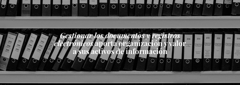 La gestión documental contribuye al valor de los activos de información y conocimiento